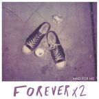 """Forever X2, """"Mad for Me"""", ride the high!"""