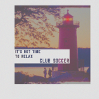 """Its Not Time To Relax"" Club Soccer"