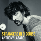 """Anthony Lazaro """"Strangers In Disguise"""""""
