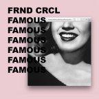 "FRND CRCL ""Famous"""