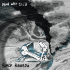 "Wah Wah Club – ""Black Rainbow"" – (Alternative Rock)"