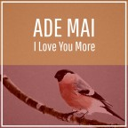 "Ade Maí ""I Love You More"""