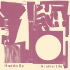 """Hadda Be """"Another Life"""""""