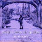 "norah marie ""Wish I Was Ur Guitar"""