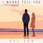 "Eli Lev ""I Wanna Tell You"""