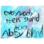 "Abby Bland ""Everybody Feels Stupid Too"""